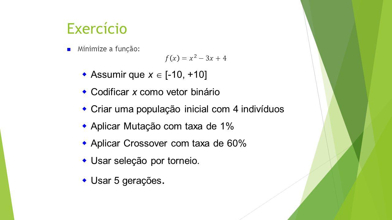 Exercício Assumir que x  [-10, +10] Codificar x como vetor binário